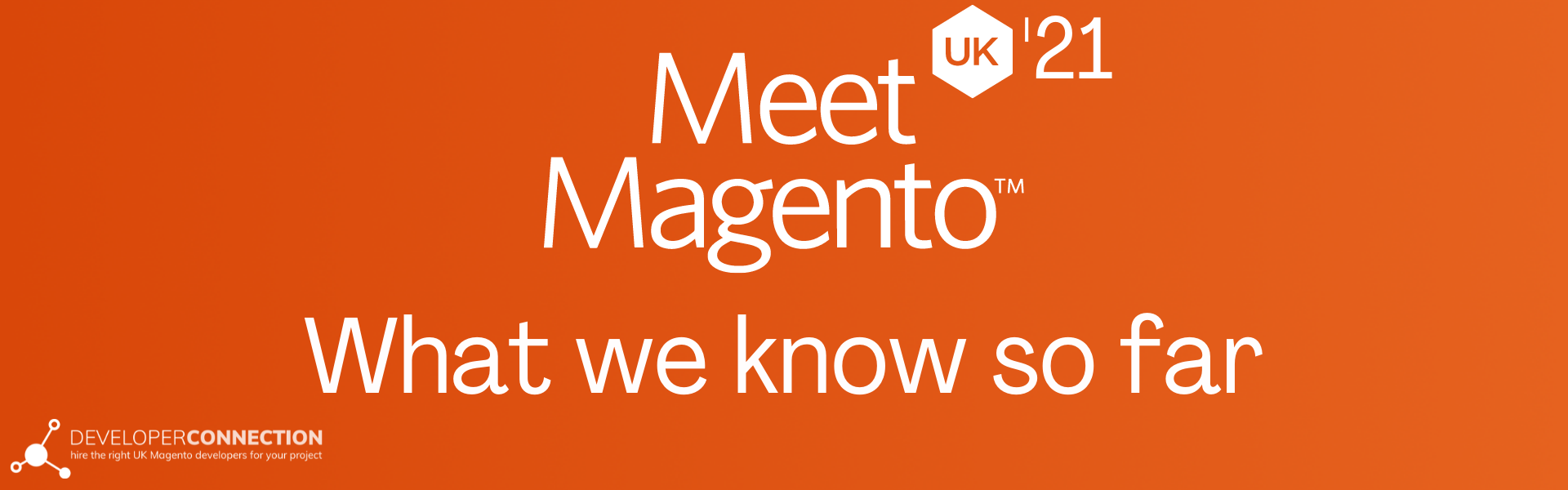 Meet Magento UK 2021 - What we know so far